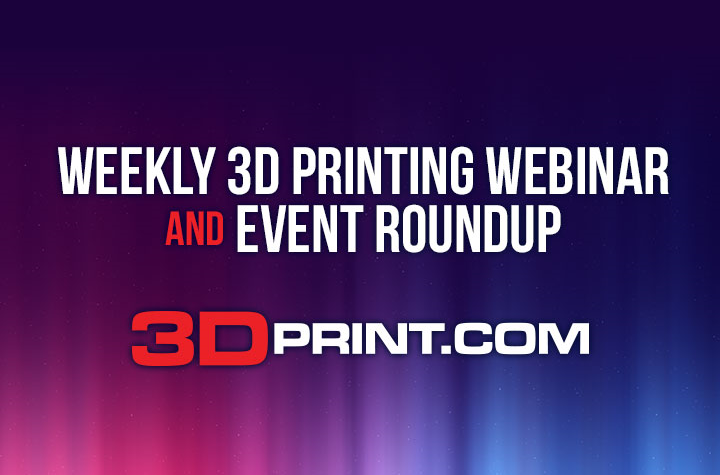 3D Printing Webinar and Event Roundup: July 4th, 2021 - 3DPrint.com