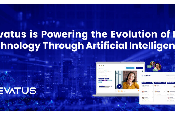 Elevatus is Powering the Evolution of HR Technology Through Artificial Intelligence and Experiencing a Huge Surge in Demand